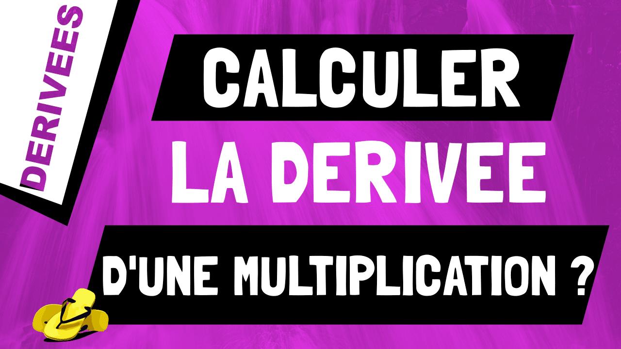 Comment retrouver et calculer la dérivée d'une multiplication de fonctions ?