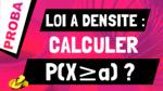 Comment calculer p(X>a) quand X suit loi probabilités à densité