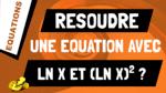 Comment résoudre une équation contenant à la fois ln(x)^2 et ln(x) ?