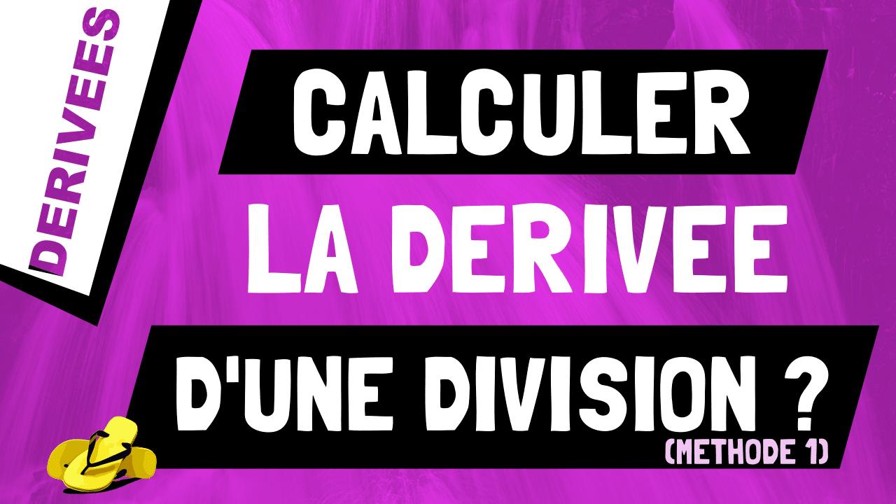 Comment retrouver et calculer la dérivée d'une division de fonctions ? Méthode 1.