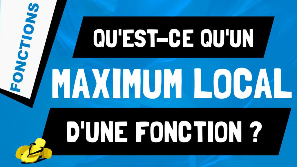 Qu'est-ce qu'un maximum local d'une fonction ?
