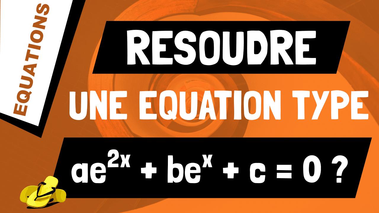 Comment résoudre une équation du type a*e^2x + b*e^x +c = 0 ?