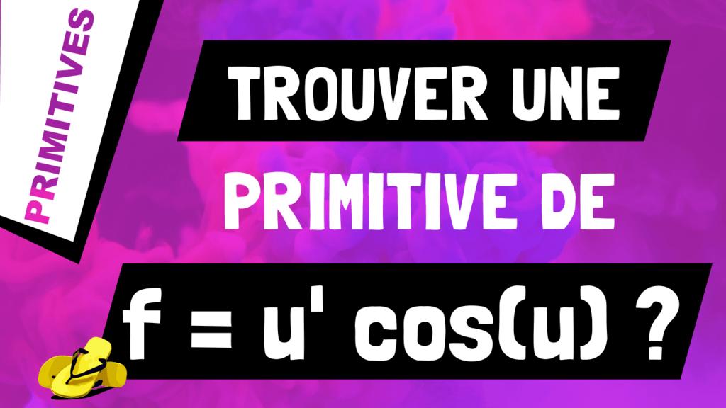Comment trouver une primitive d'une multiplication de la forme u'*cos(u) ?