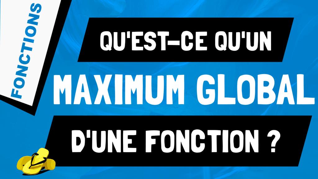 Qu'est-ce que le maximum global d'une fonction ?