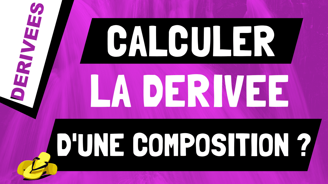Comment retrouver et calculer la dérivée d'une composition de fonctions ?