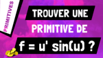 Comment trouver une primitive d'un produit de la forme u'*sin(u) ?