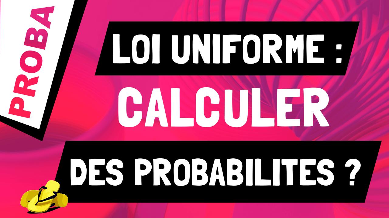 Comment calculer la probabilité d'une variable qui suit une loi uniforme ?