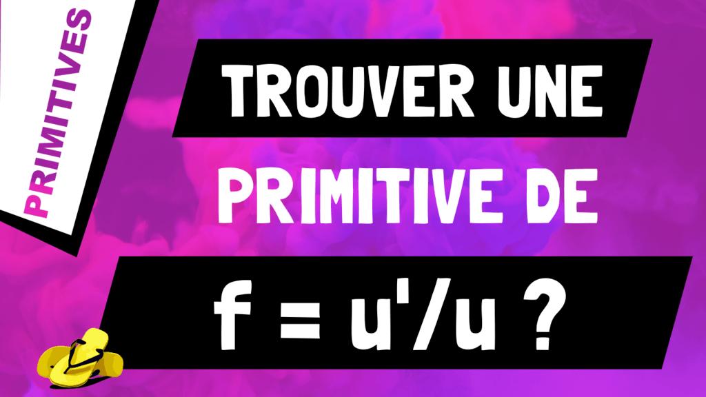 Comment trouver une primitive d'une division de fonctions de la forme u'/u ?
