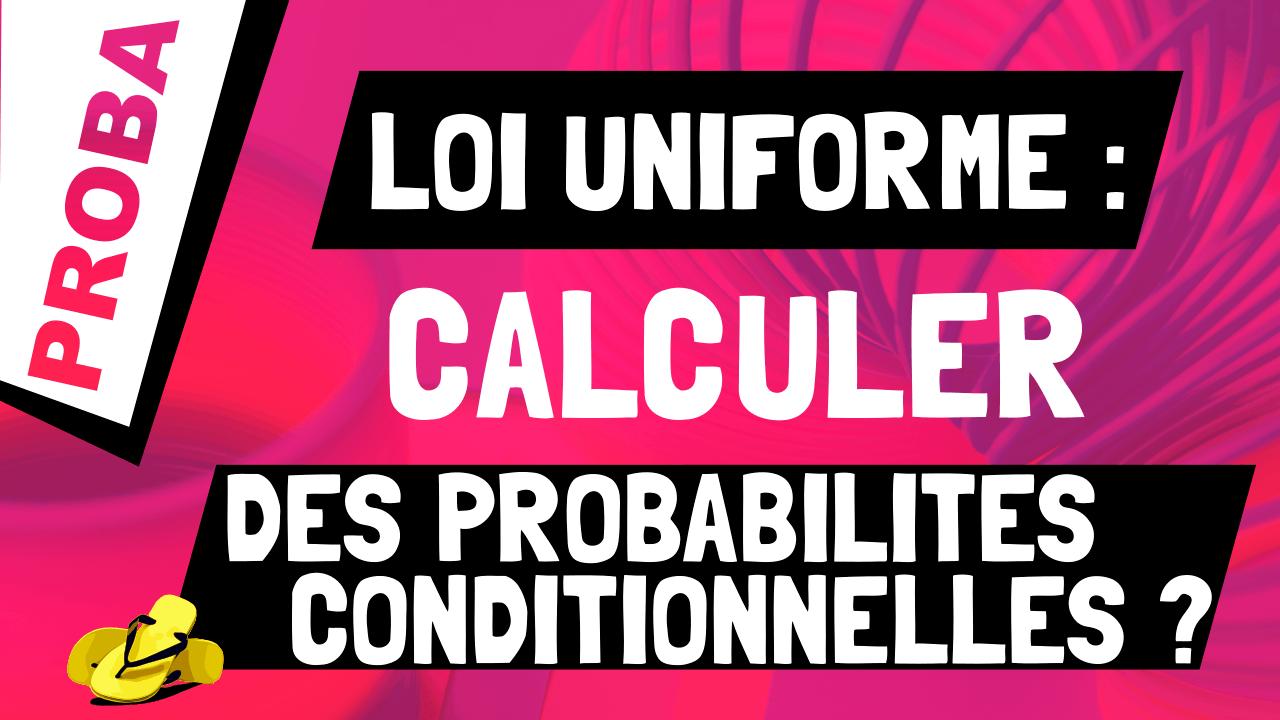 Comment calculer une probabilité conditionnelle avec la loi uniforme ?