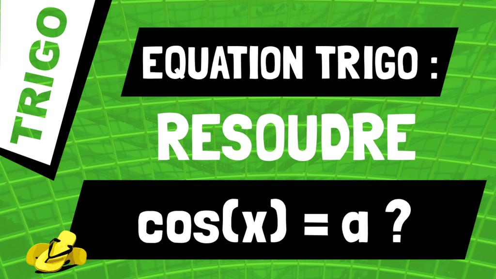 Comment résoudre l'équation trigonométrique cos(x) = a ?