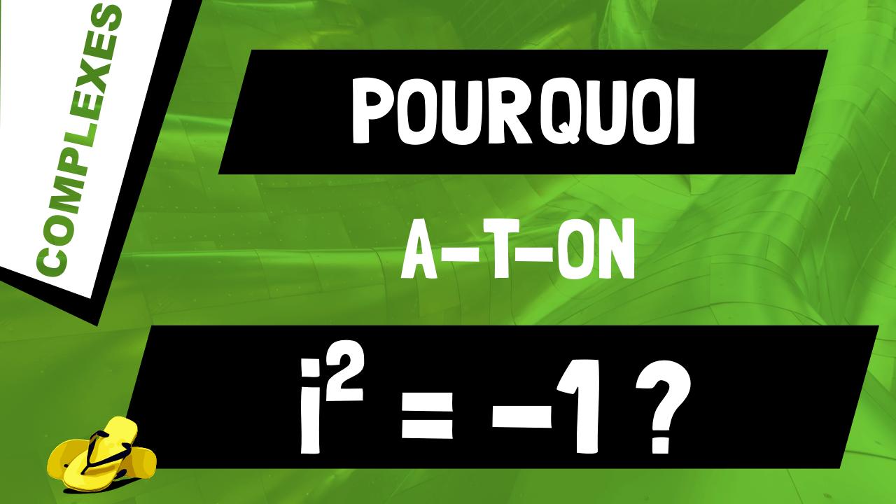 Pourquoi i au carré égal -1, i^2 = -1 ?