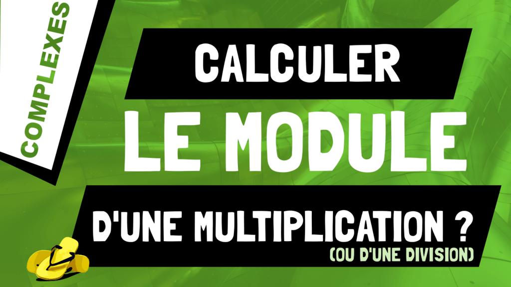 Comment calculer le module d'une multiplication ou division de deux nombres complexes, |z*z'| ou |z/z'| ?