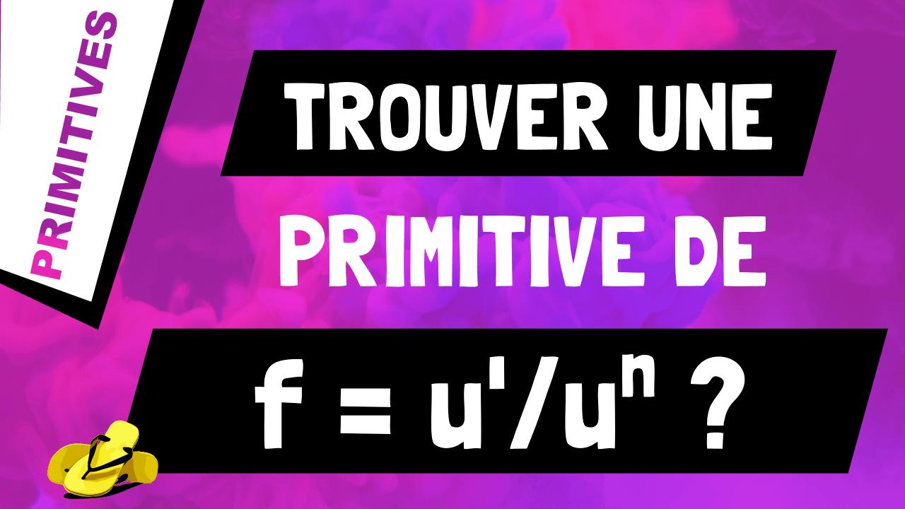 Comment trouver une primitive d'une division de la forme u' / u^n ?