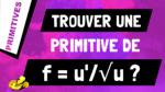 Comment trouver une primitive d'un quotient de la forme u'/√u ?
