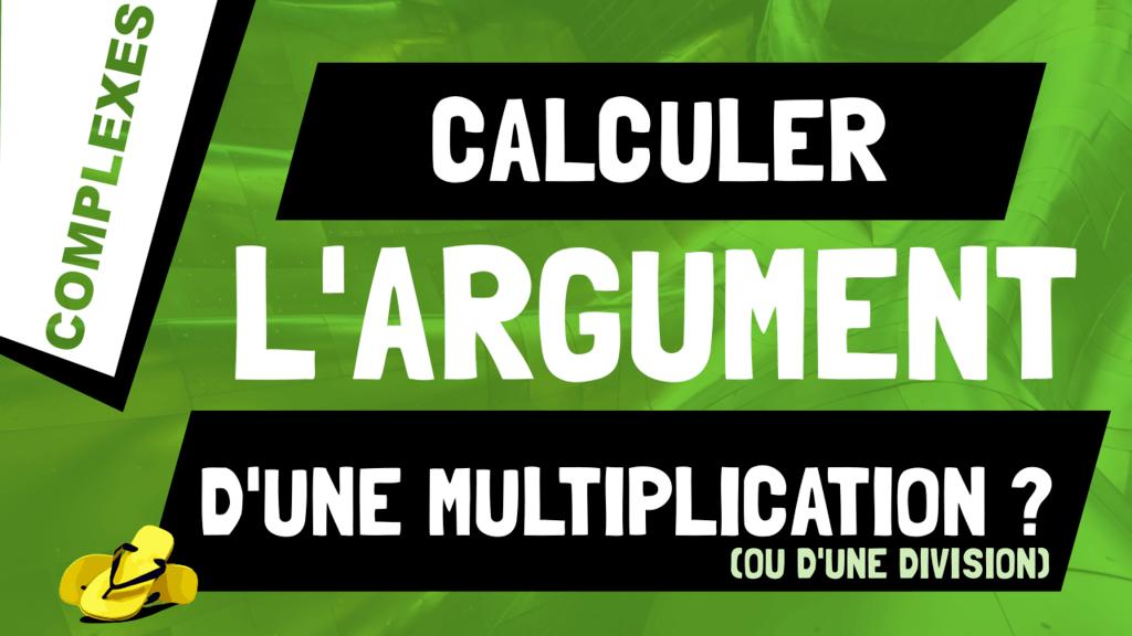 Comment calculer l'argument d'une multiplication ou division de deux nombres complexes, arg(z*z') ou arg(z/z') ?