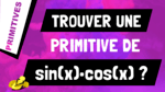 Comment trouver une primitive de la fonction sin(x)*cos(x) ?