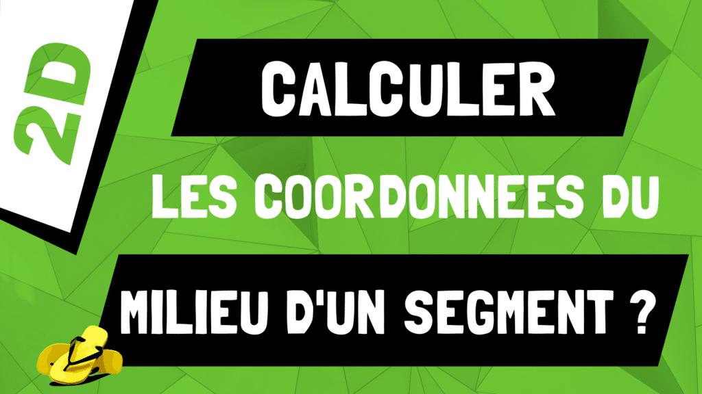 Comment calculer les coordonnées du milieu d'un segment ?