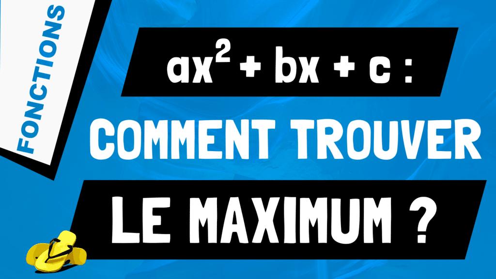 Comment trouver le maximum d'un trinôme du second degré ?