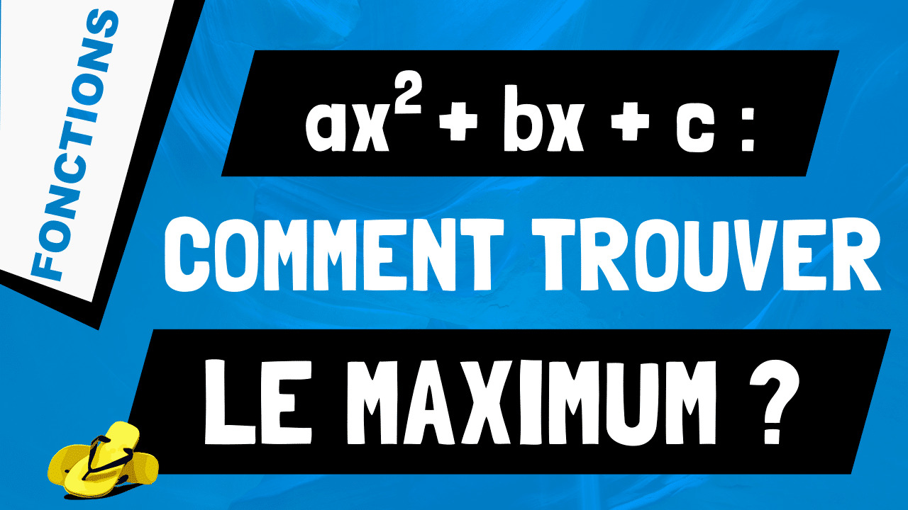 Comment trouver le maximum d'un trinôme du second degré ?