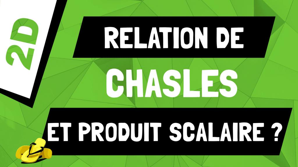 Comment utiliser la relation de Chasles dans un produit scalaire ?
