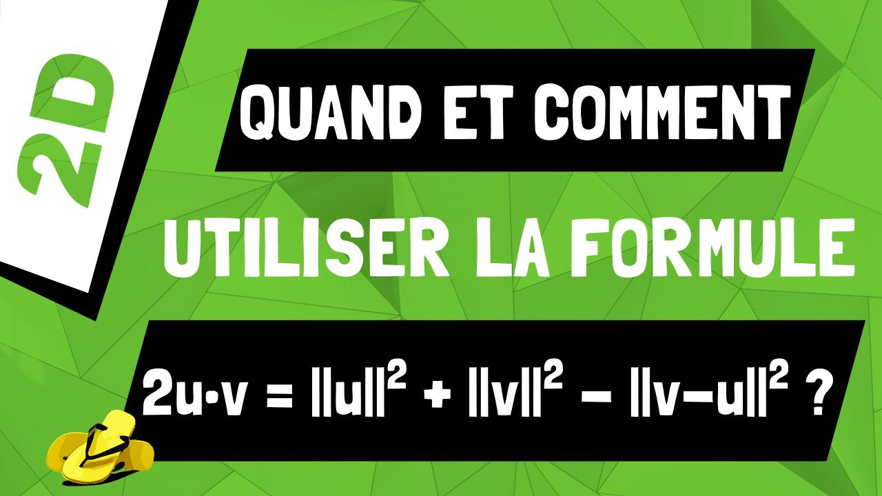 Quand et comment calculer un produit scalaire avec u•v=(1/2)*(||u||^2 + ||v||^2 - ||v-u||^2) ?