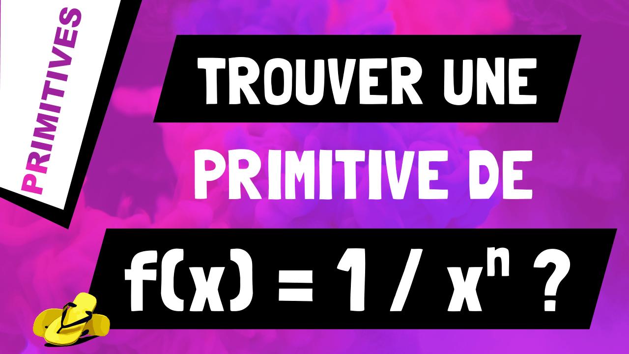 Comment trouver une primitive de 1 sur x exposant n (ou 1/x^n) ?