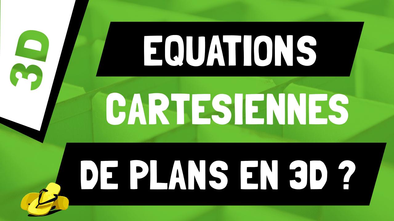 Comment comprendre les équations cartésiennes de plans en 3D ?