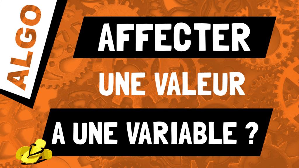 Que veut dire ‹‹affecter une valeur à une variable ›› ?