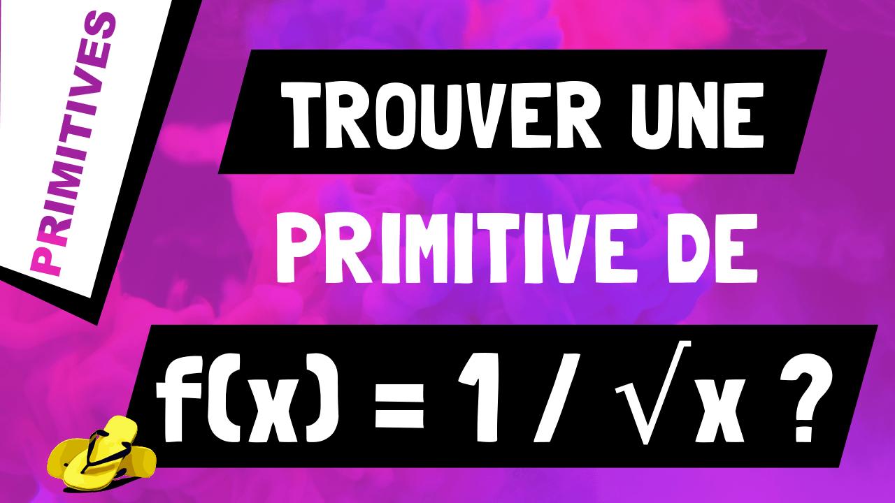 Comment trouver une primitive de 1 sur racine de x (ou 1/√x) ?