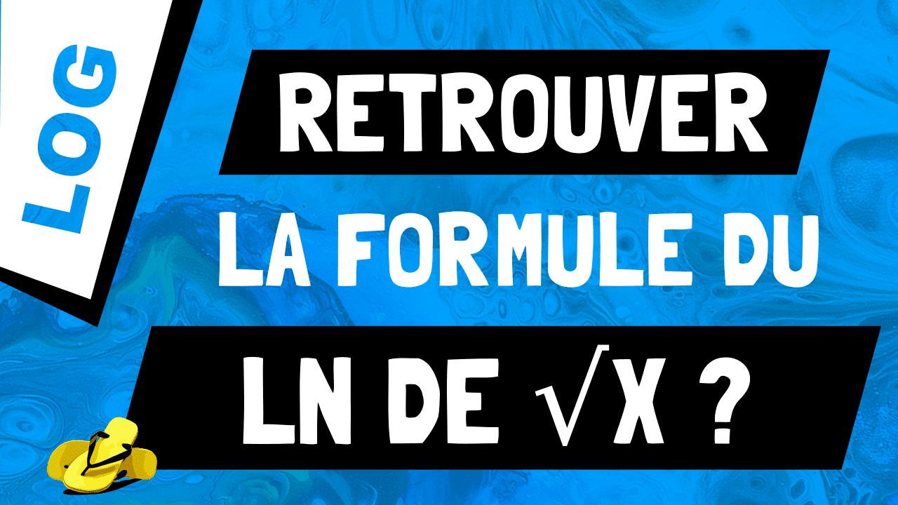 Comment retrouver la formule pour le ln de racine de x, ln(√x)?
