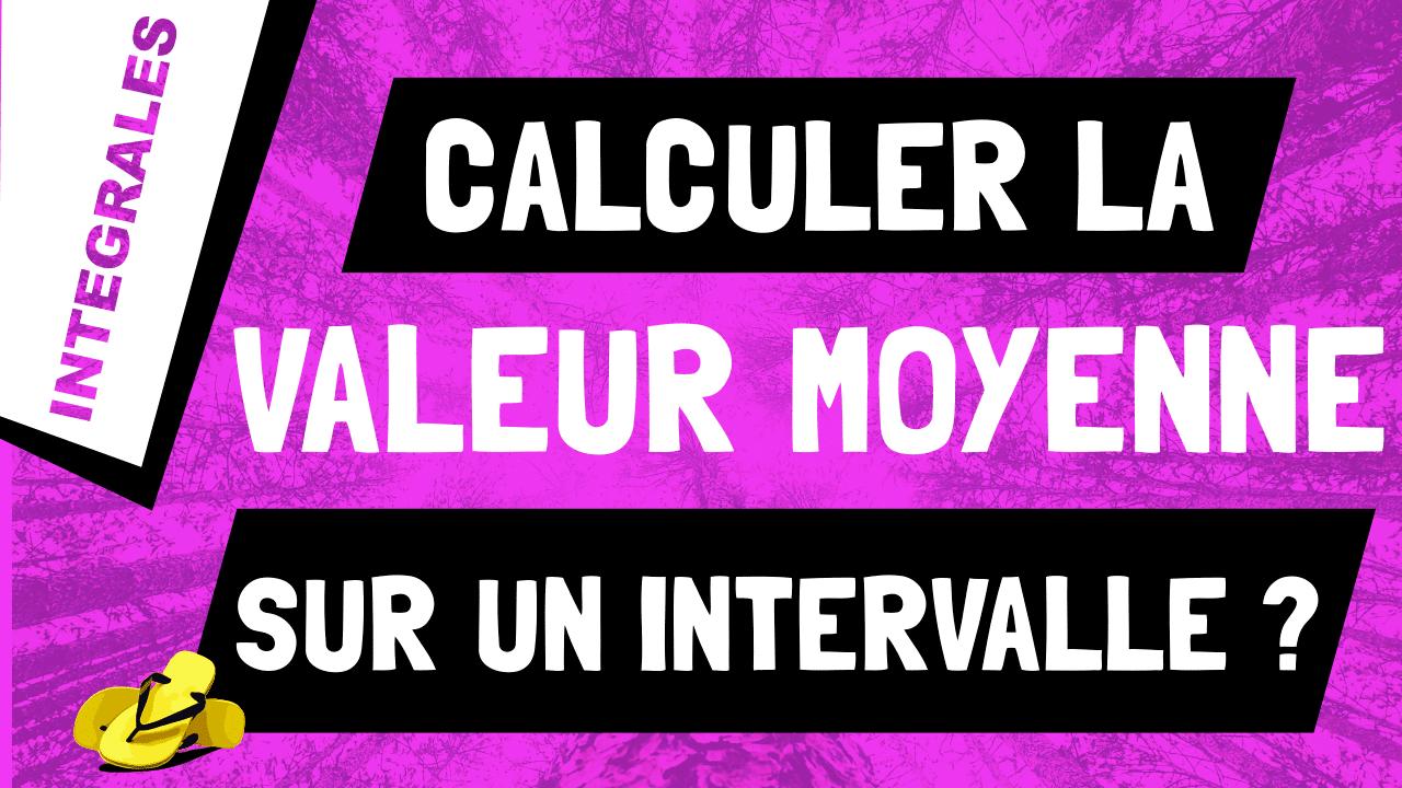 Comment calculer la valeur moyenne d'une fonction sur un intervalle ?