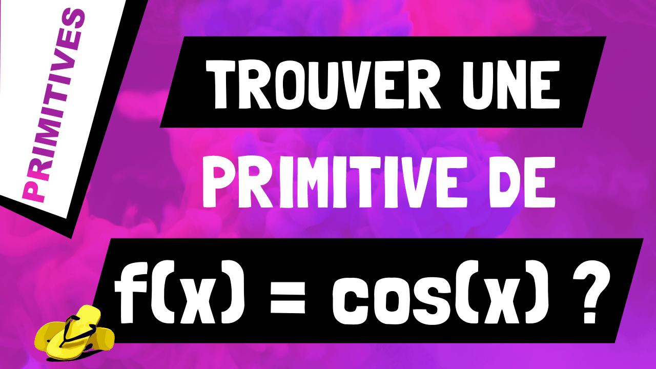 Comment trouver une primitive de cosinus x ou cos(x) ?