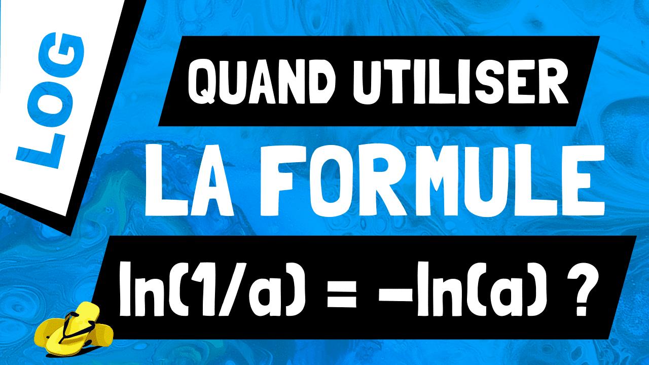 Quand est-ce que la propriété ln(1/a) = -ln(a) est utile ?