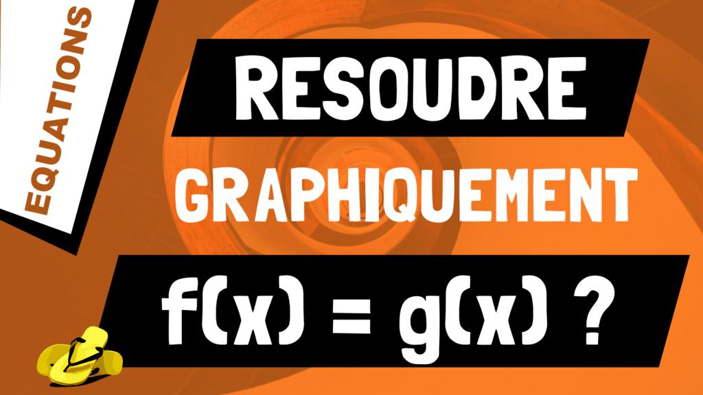 Comment résoudre graphiquement f(x) = g(x) ?